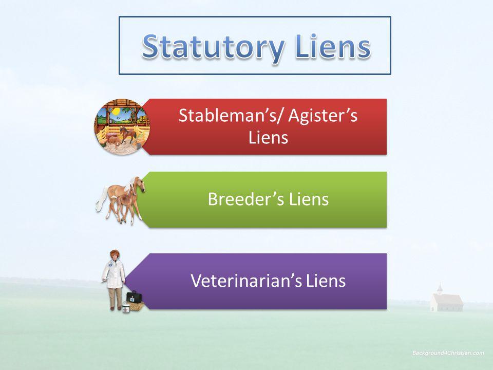 Stableman's/ Agister's Liens Breeder's Liens Veterinarian's Liens