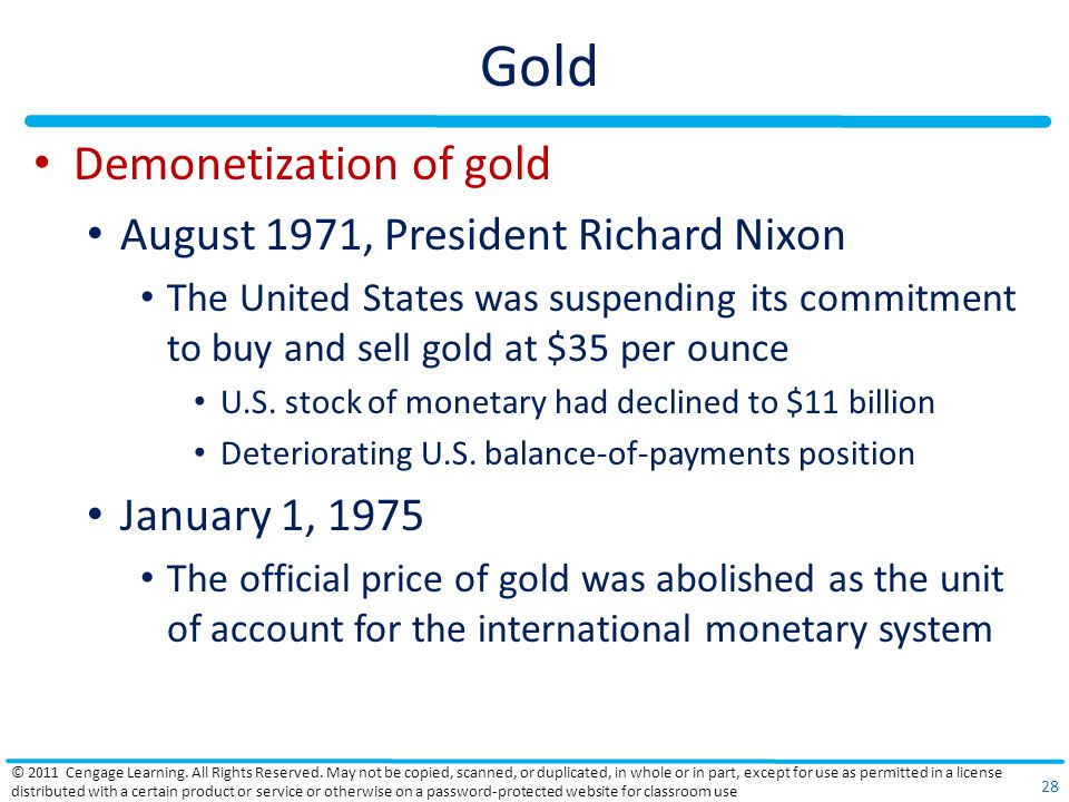 Gold Demonetization of gold August 1971, President Richard Nixon The United States was suspending its commitment to buy and sell gold at $35 per ounce U.S.