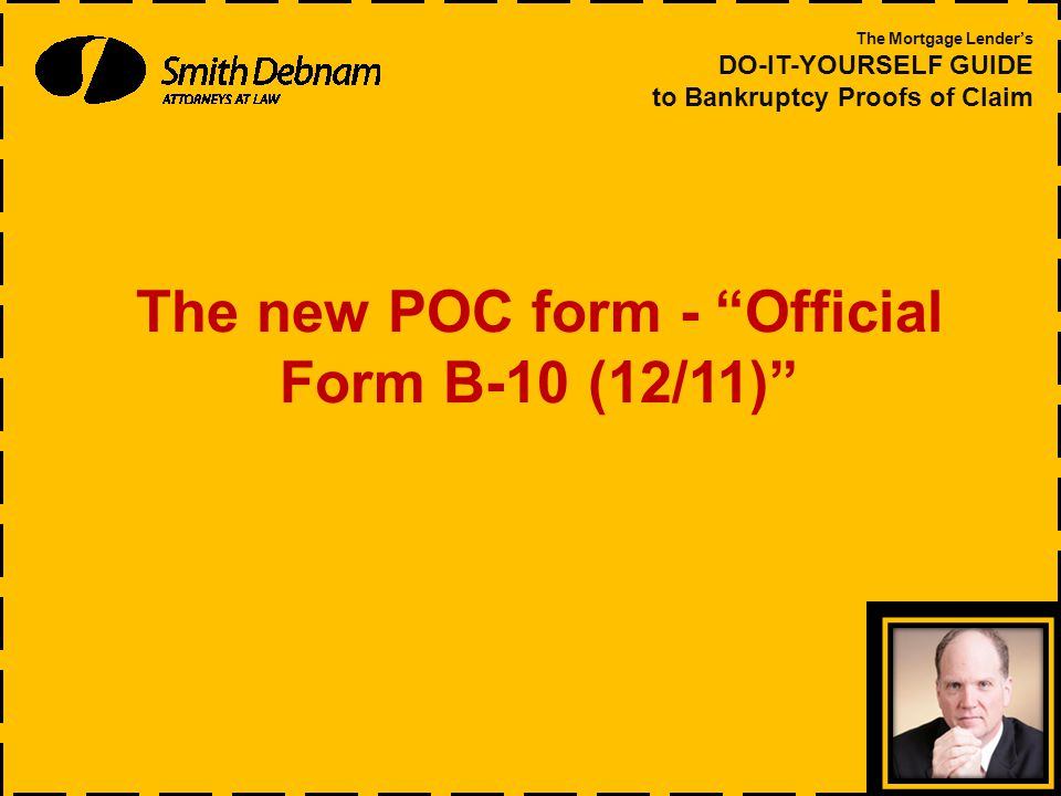 The new POC form - Official Form B-10 (12/11) The Mortgage Lender's DO-IT-YOURSELF GUIDE to Bankruptcy Proofs of Claim