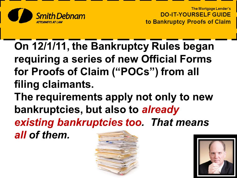 New POC form changes are relatively few: The Mortgage Lender's DO-IT-YOURSELF GUIDE to Bankruptcy Proofs of Claim