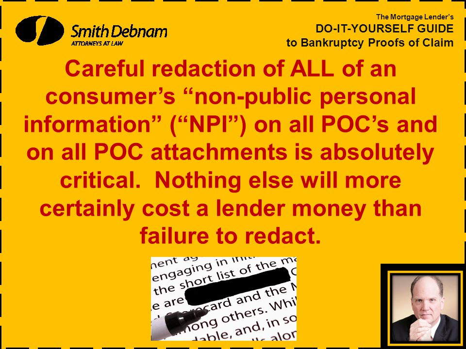 Careful redaction of ALL of an consumer's non-public personal information ( NPI ) on all POC's and on all POC attachments is absolutely critical.