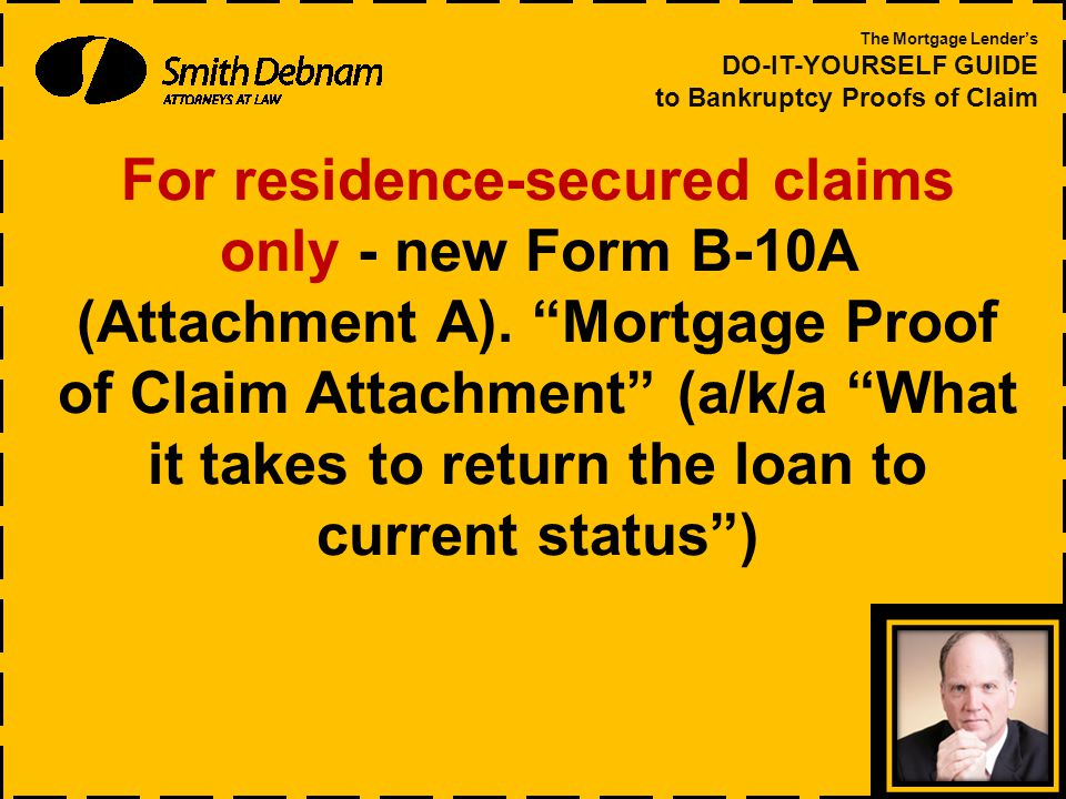 For residence-secured claims only - new Form B-10A (Attachment A).