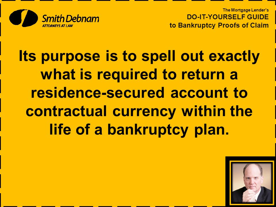 Its purpose is to spell out exactly what is required to return a residence-secured account to contractual currency within the life of a bankruptcy plan.