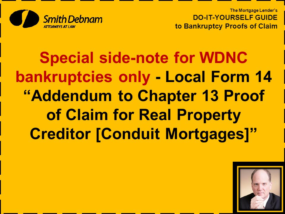 Special side-note for WDNC bankruptcies only - Local Form 14 Addendum to Chapter 13 Proof of Claim for Real Property Creditor [Conduit Mortgages] The Mortgage Lender's DO-IT-YOURSELF GUIDE to Bankruptcy Proofs of Claim