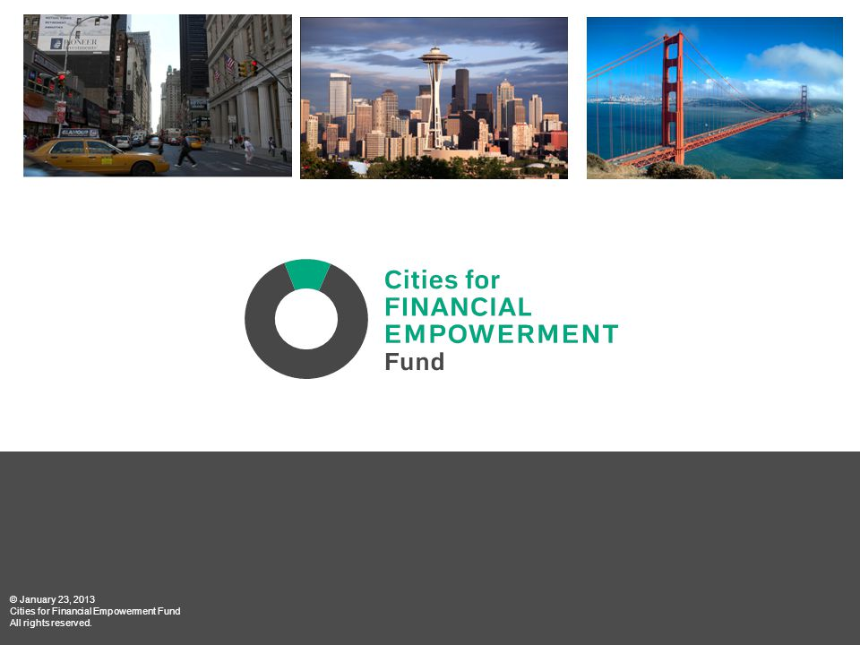 © January 23, 2013 Cities for Financial Empowerment Fund All rights reserved.