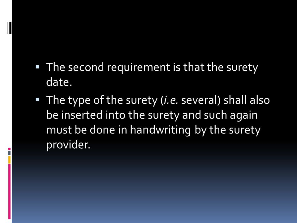  The second requirement is that the surety date.  The type of the surety (i.e.