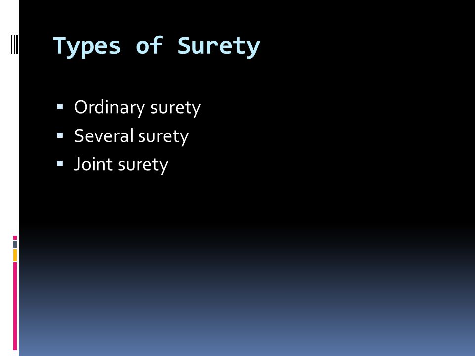 Types of Surety  Ordinary surety  Several surety  Joint surety