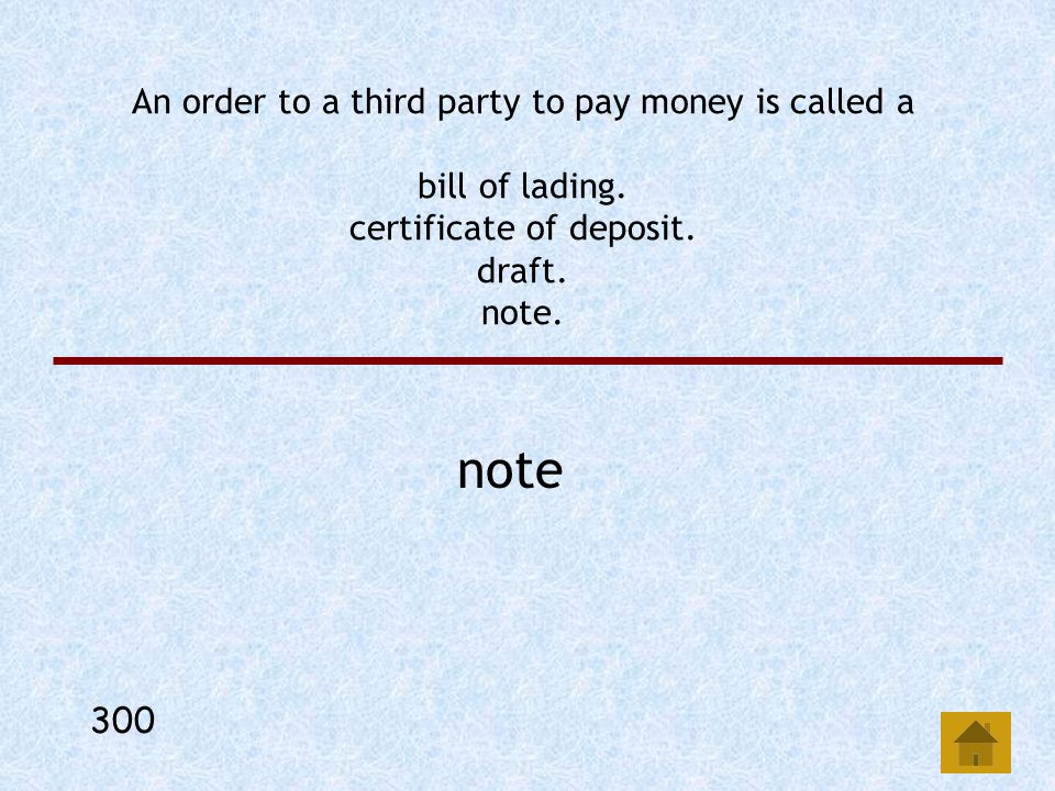 An order to a third party to pay money is called a bill of lading.