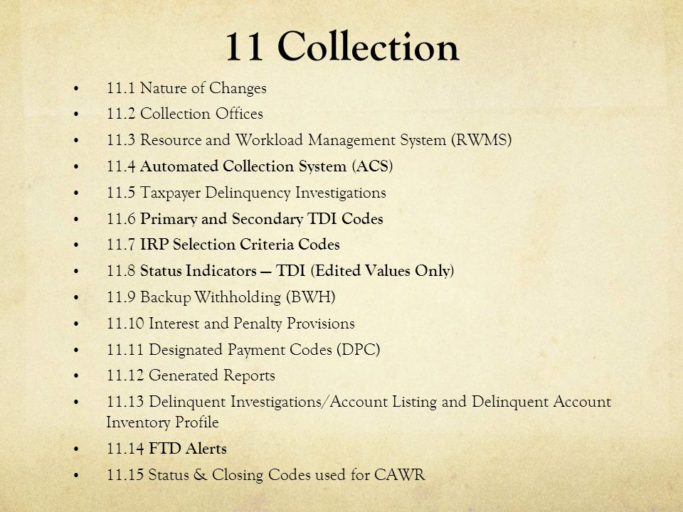 11 Collection 11.1 Nature of Changes 11.2 Collection Offices 11.3 Resource and Workload Management System (RWMS) 11.4 Automated Collection System (ACS