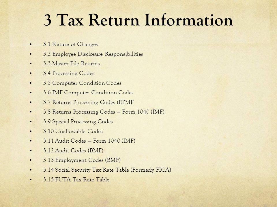 3 Tax Return Information 3.1 Nature of Changes 3.2 Employee Disclosure Responsibilities 3.3 Master File Returns 3.4 Processing Codes 3.5 Computer Cond