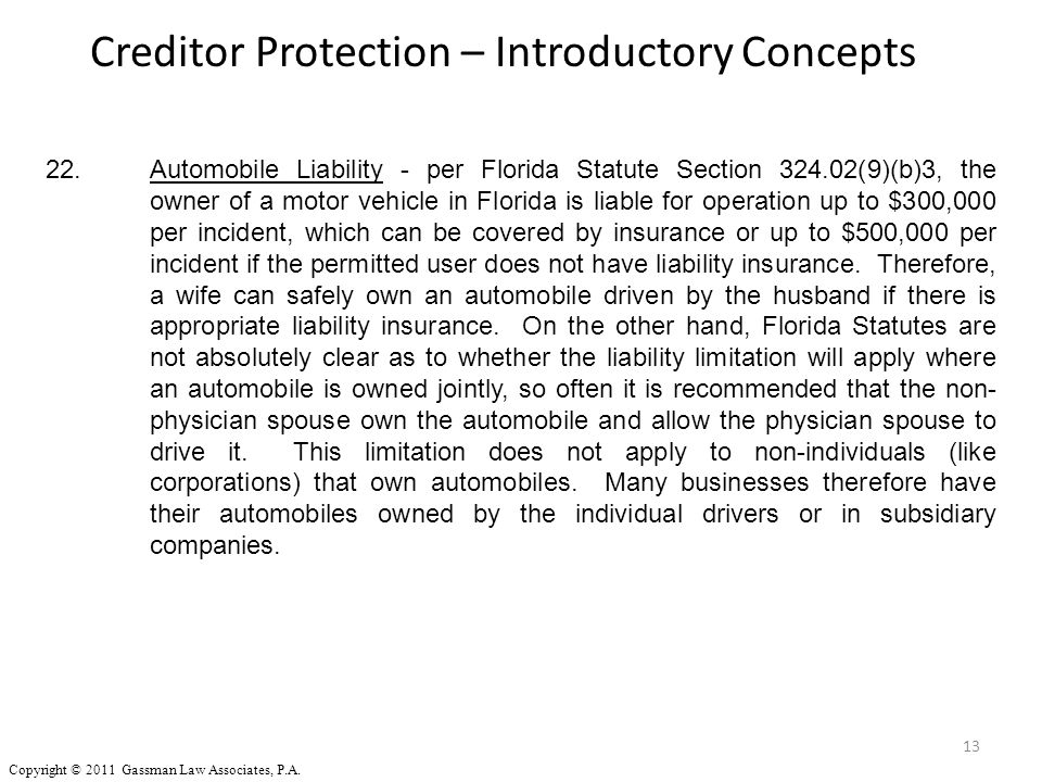 13 22.Automobile Liability - per Florida Statute Section 324.02(9)(b)3, the owner of a motor vehicle in Florida is liable for operation up to $300,000
