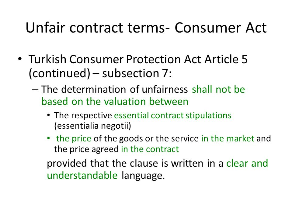 Unfair contract terms- Consumer Act Turkish Consumer Protection Act Article 5 (continued) – subsection 7: – The determination of unfairness shall not