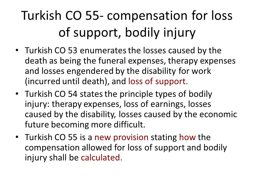 Turkish CO 55- compensation for loss of support, bodily injury Turkish CO 53 enumerates the losses caused by the death as being the funeral expenses,