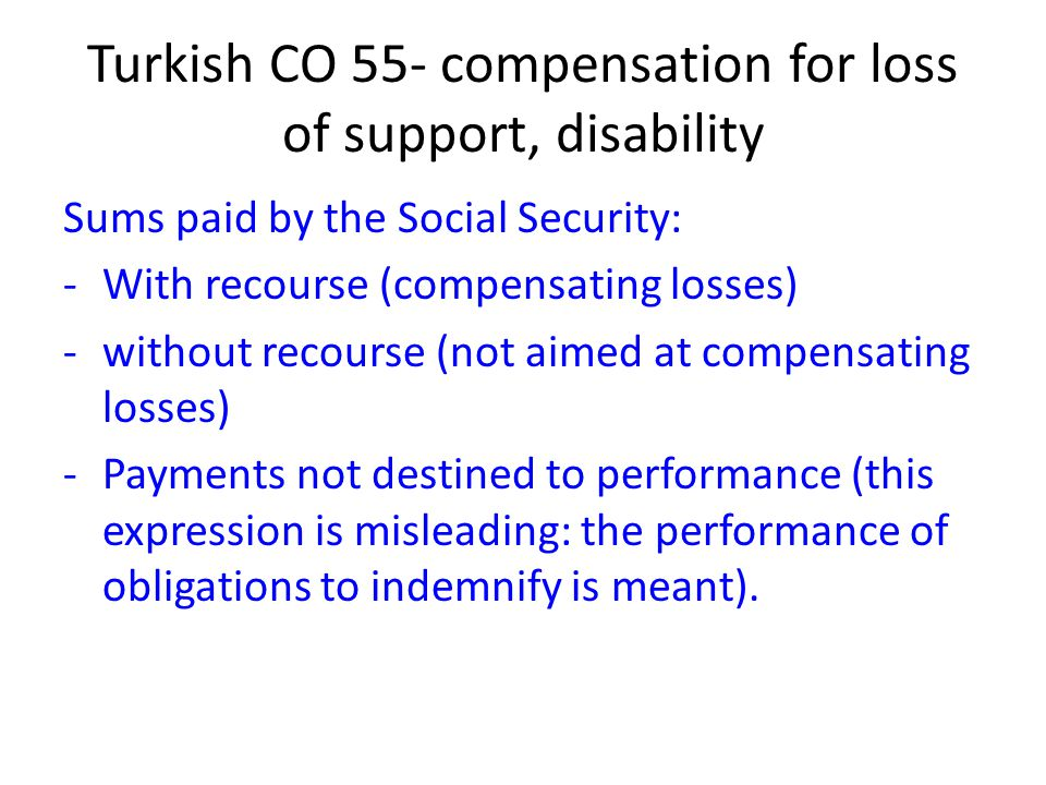 Turkish CO 55- compensation for loss of support, disability Sums paid by the Social Security: -With recourse (compensating losses) -without recourse (