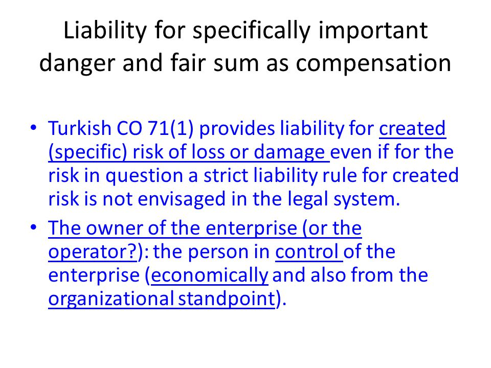 Liability for specifically important danger and fair sum as compensation Turkish CO 71(1) provides liability for created (specific) risk of loss or da