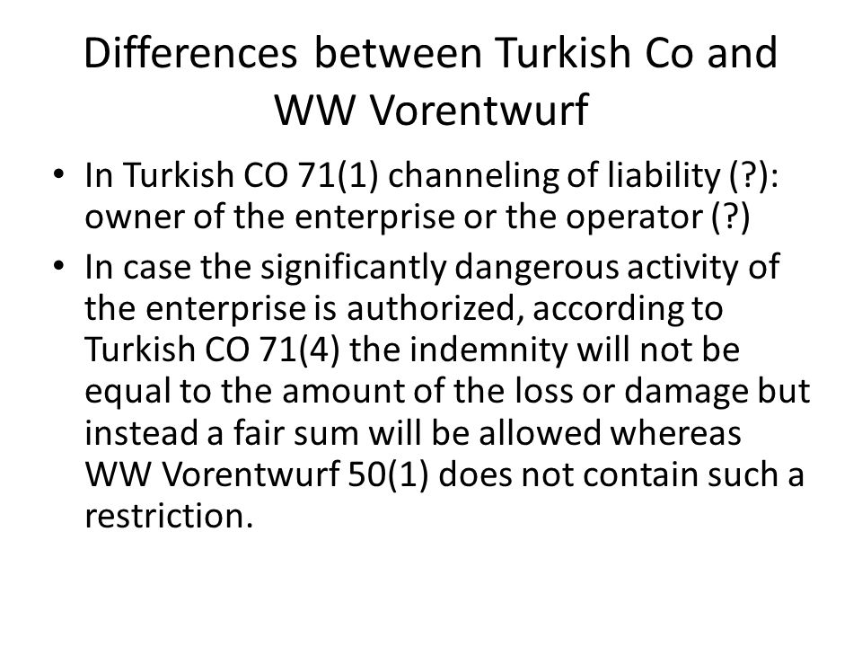 Differences between Turkish Co and WW Vorentwurf In Turkish CO 71(1) channeling of liability (?): owner of the enterprise or the operator (?) In case