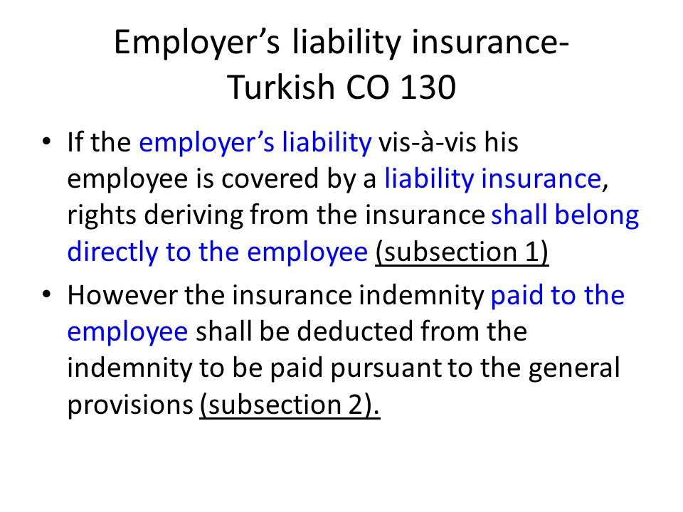 Employer's liability insurance- Turkish CO 130 If the employer's liability vis-à-vis his employee is covered by a liability insurance, rights deriving