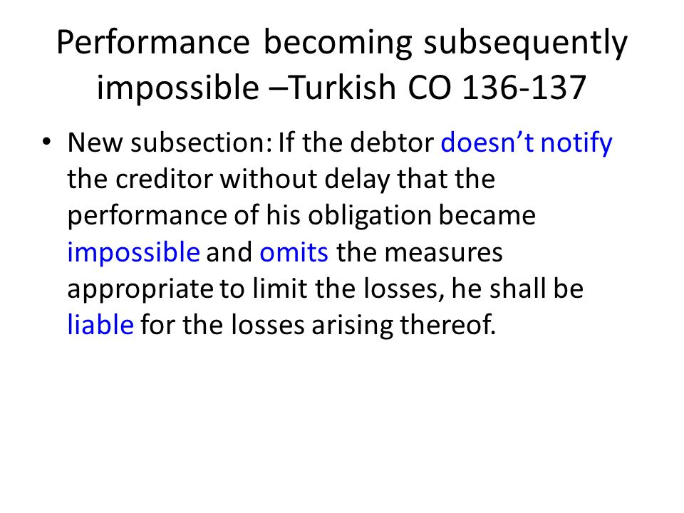 Performance becoming subsequently impossible –Turkish CO 136-137 New subsection: If the debtor doesn't notify the creditor without delay that the perf