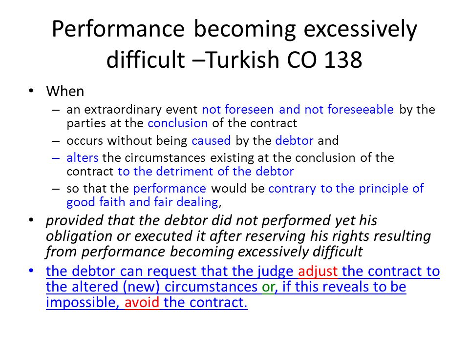Performance becoming excessively difficult –Turkish CO 138 When – an extraordinary event not foreseen and not foreseeable by the parties at the conclu