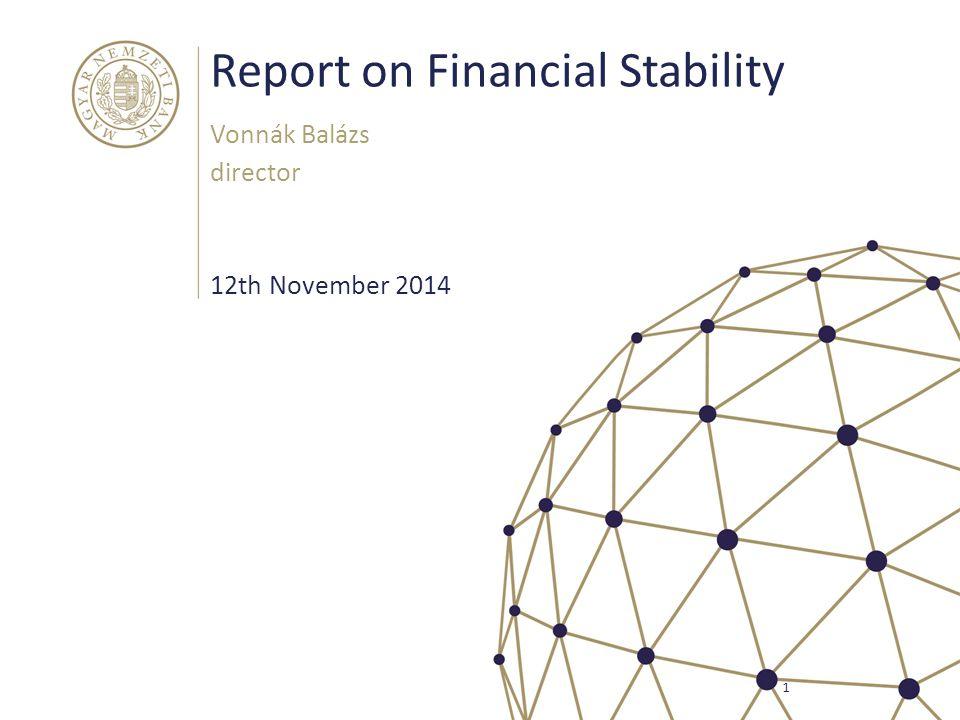 Report on Financial Stability Vonnák Balázs director 1 12th November 2014