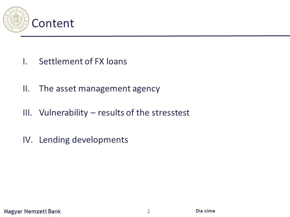Magyar Nemzeti Bank Content I.Settlement of FX loans II.The asset management agency III.Vulnerability – results of the stresstest IV.Lending developments Dia címe 2