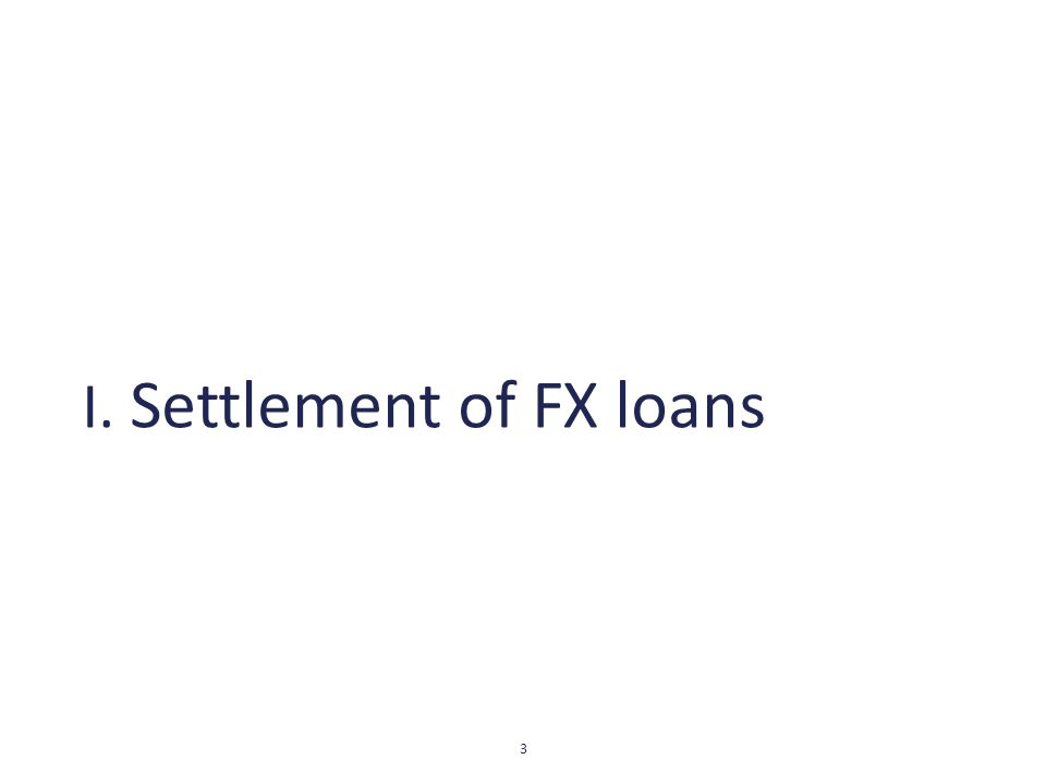 I. Settlement of FX loans 3