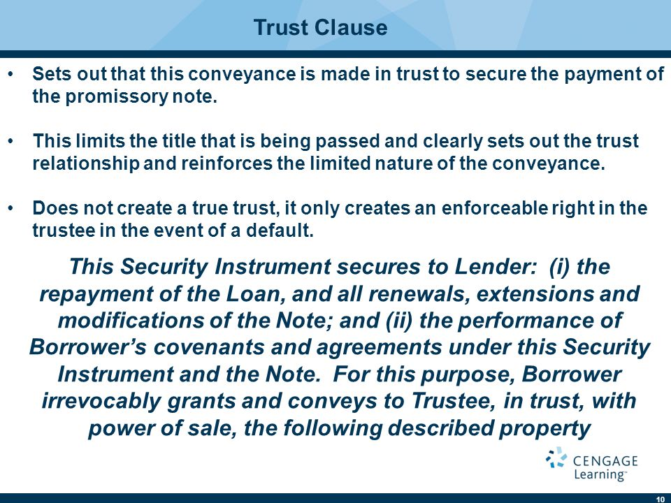 10 Trust Clause Sets out that this conveyance is made in trust to secure the payment of the promissory note. This limits the title that is being passe