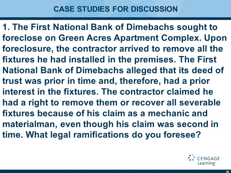 38 CASE STUDIES FOR DISCUSSION 1. The First National Bank of Dimebachs sought to foreclose on Green Acres Apartment Complex. Upon foreclosure, the con