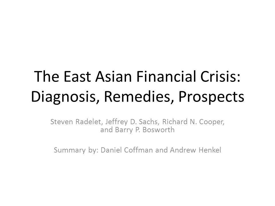 The East Asian Financial Crisis: Diagnosis, Remedies, Prospects Steven Radelet, Jeffrey D.