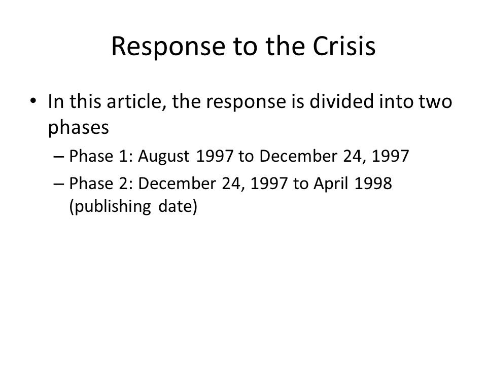 Response to the Crisis In this article, the response is divided into two phases – Phase 1: August 1997 to December 24, 1997 – Phase 2: December 24, 1997 to April 1998 (publishing date)