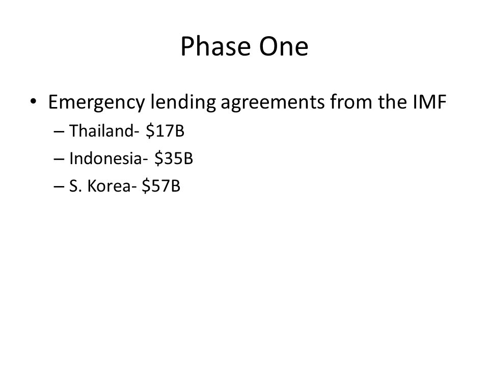 Phase One Emergency lending agreements from the IMF – Thailand- $17B – Indonesia- $35B – S.