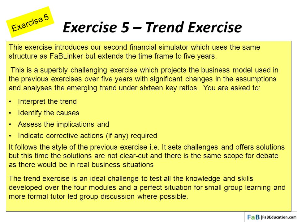 Exercise 5 Exercise 5 – Trend Exercise This exercise introduces our second financial simulator which uses the same structure as FaBLinker but extends the time frame to five years.