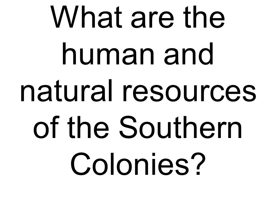 What are the human and natural resources of the Southern Colonies?