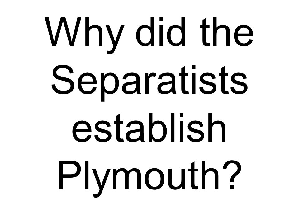 Why did the Separatists establish Plymouth?
