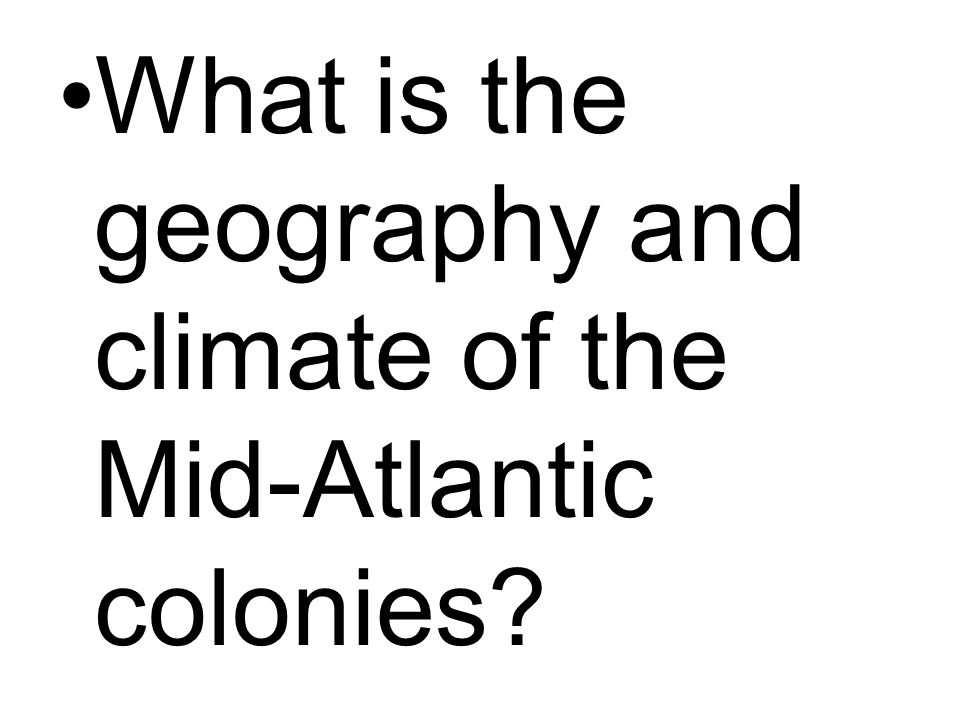 What is the geography and climate of the Mid-Atlantic colonies?