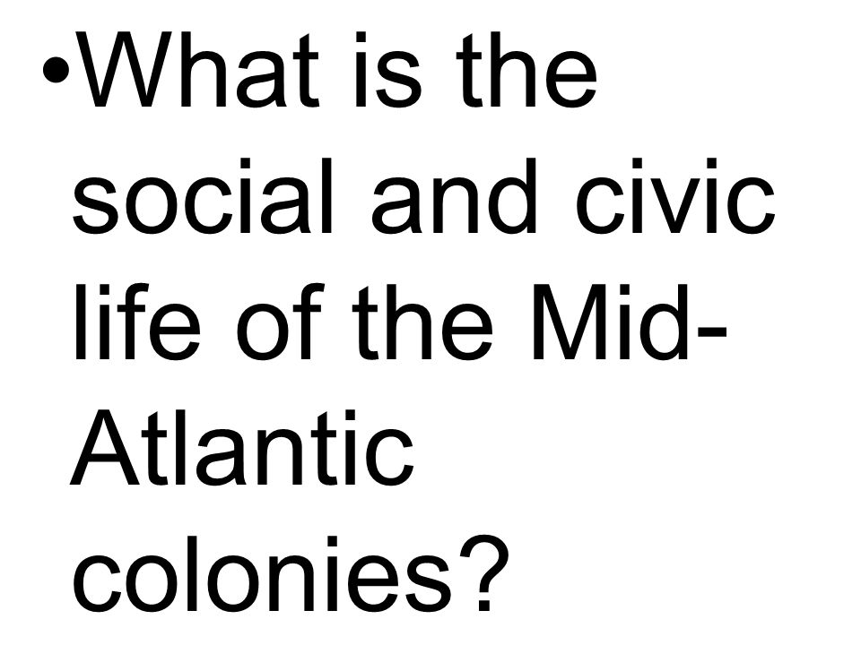 What is the social and civic life of the Mid- Atlantic colonies?