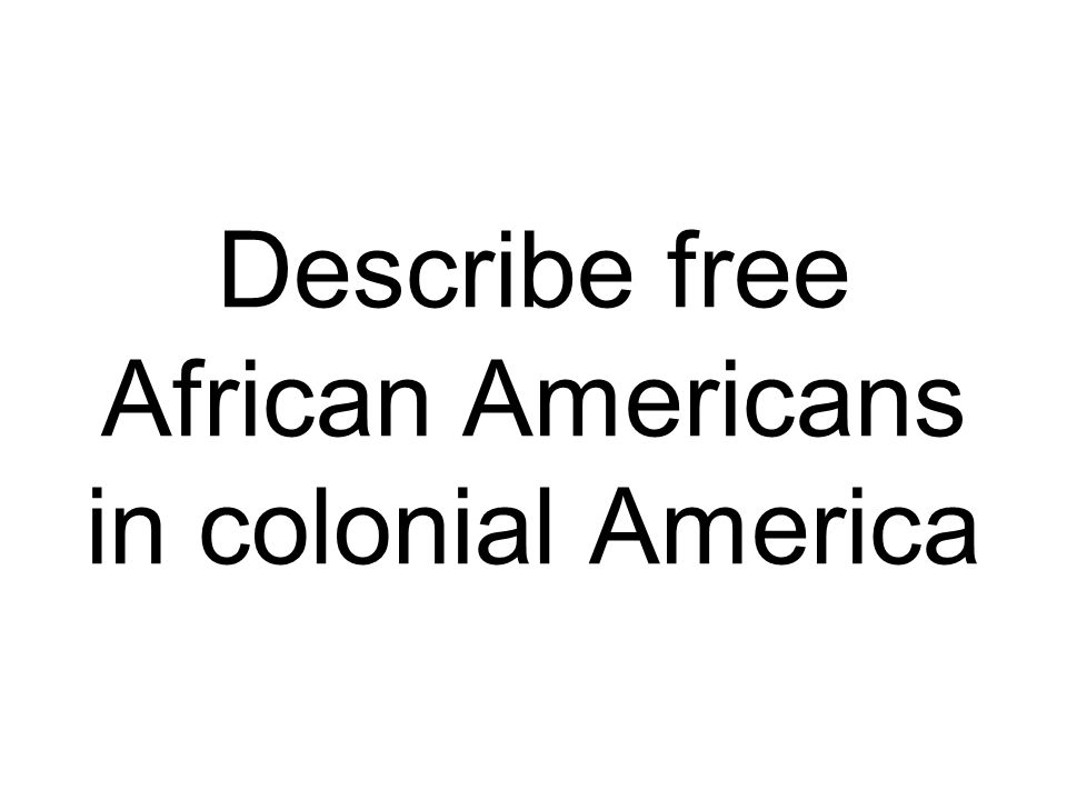 Describe free African Americans in colonial America