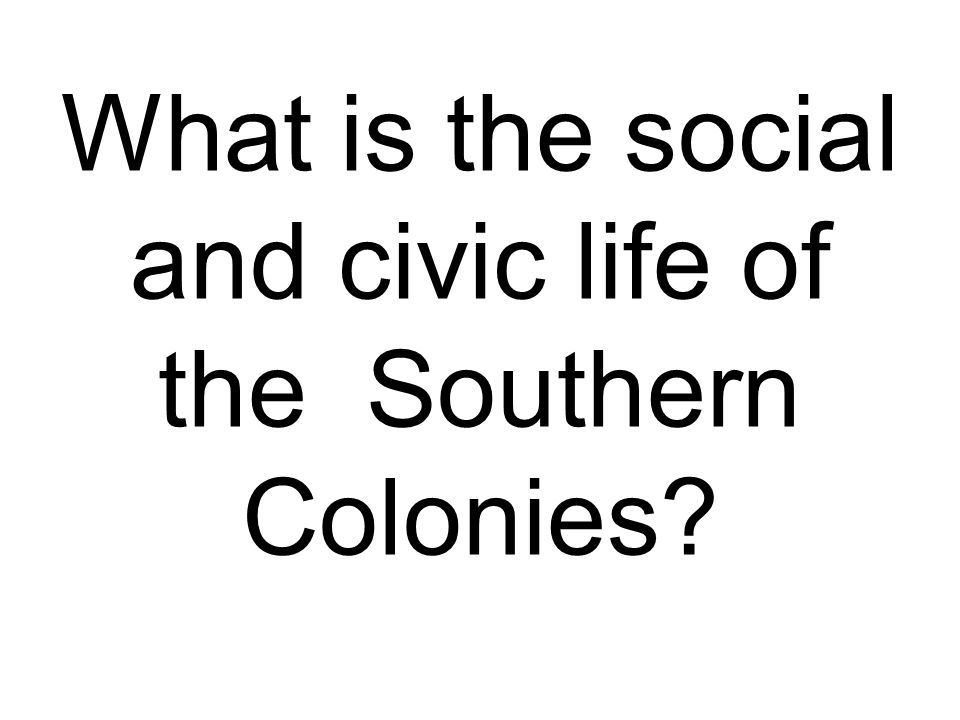 What is the social and civic life of the Southern Colonies?