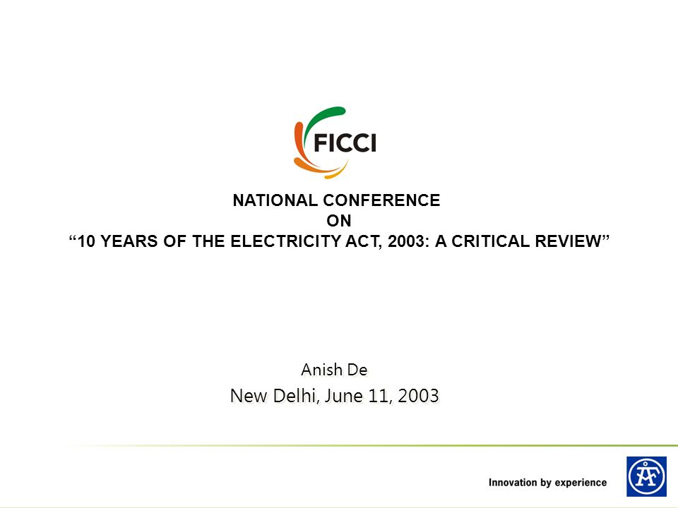 NATIONAL CONFERENCE ON 10 YEARS OF THE ELECTRICITY ACT, 2003: A CRITICAL REVIEW Anish De New Delhi, June 11, 2003 Anish De New Delhi, June 11, 2003