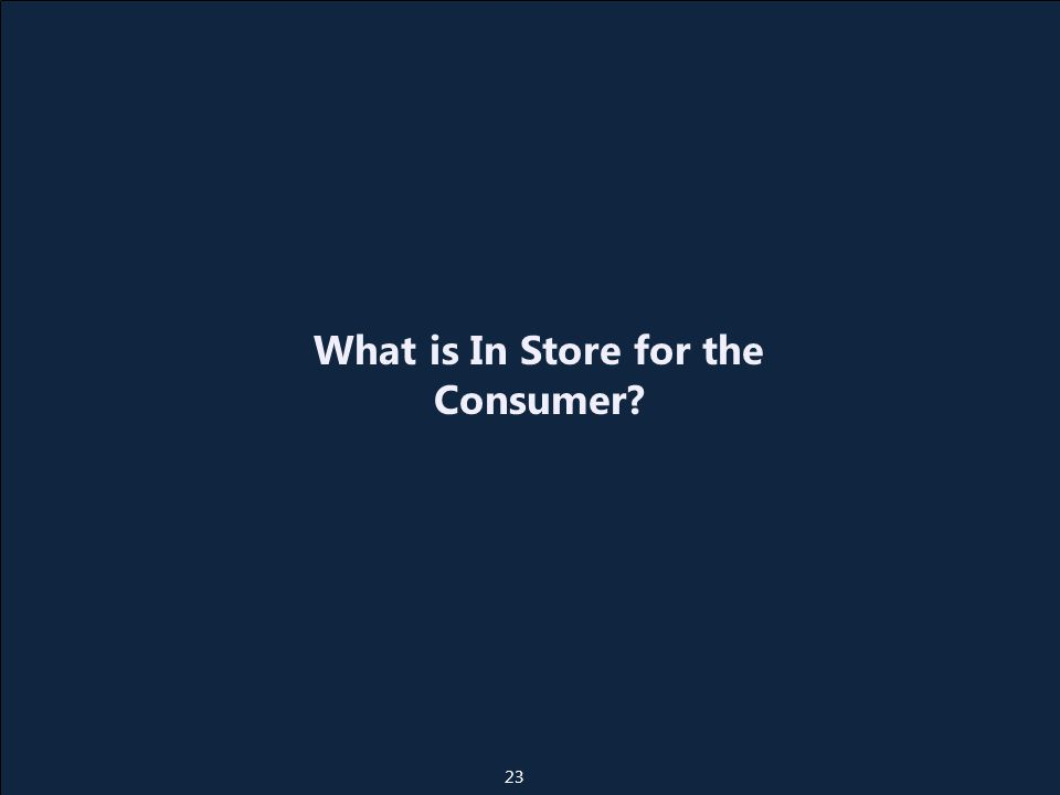 What is In Store for the Consumer 23
