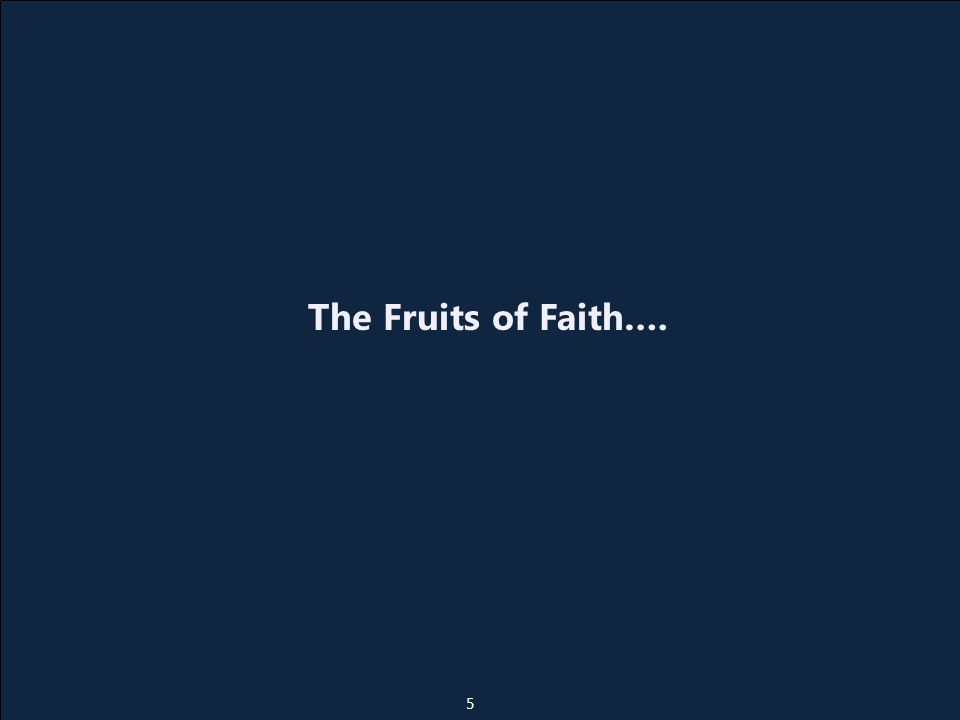 The Fruits of Faith…. 5