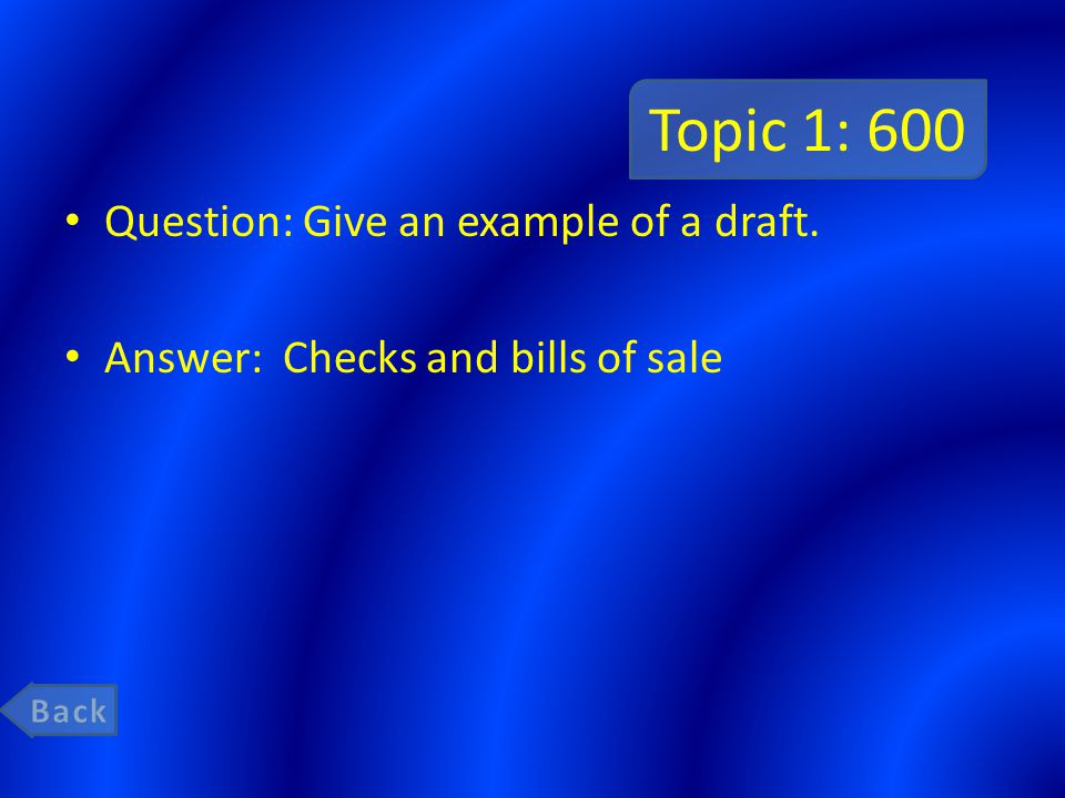Topic 1: 600 Question: Give an example of a draft. Answer: Checks and bills of sale