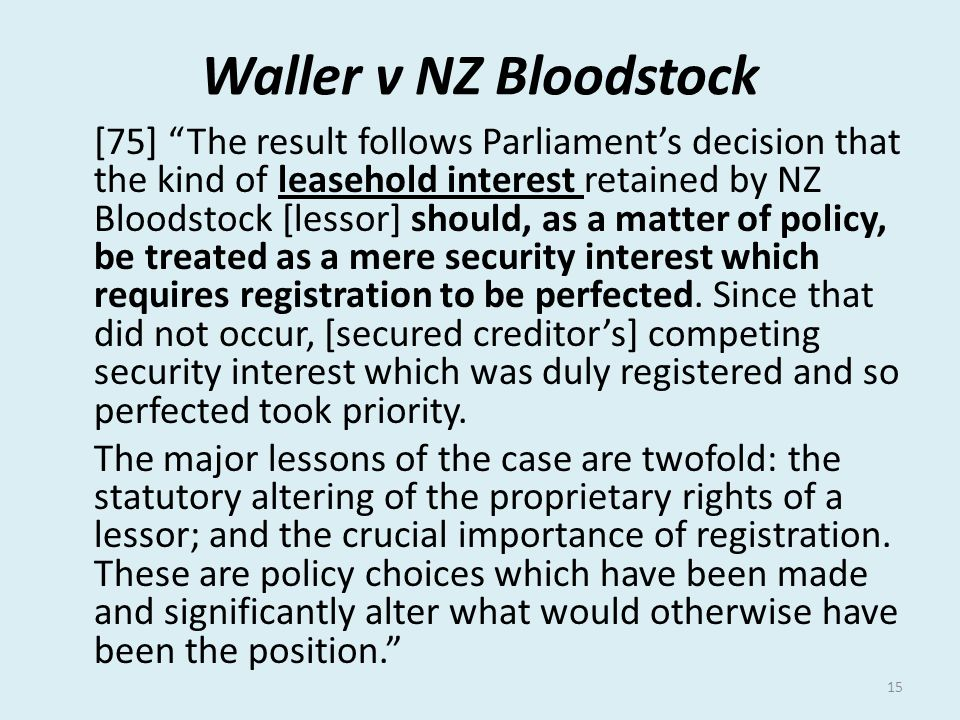 """Waller v NZ Bloodstock [75] """"The result follows Parliament's decision that the kind of leasehold interest retained by NZ Bloodstock [lessor] should, a"""