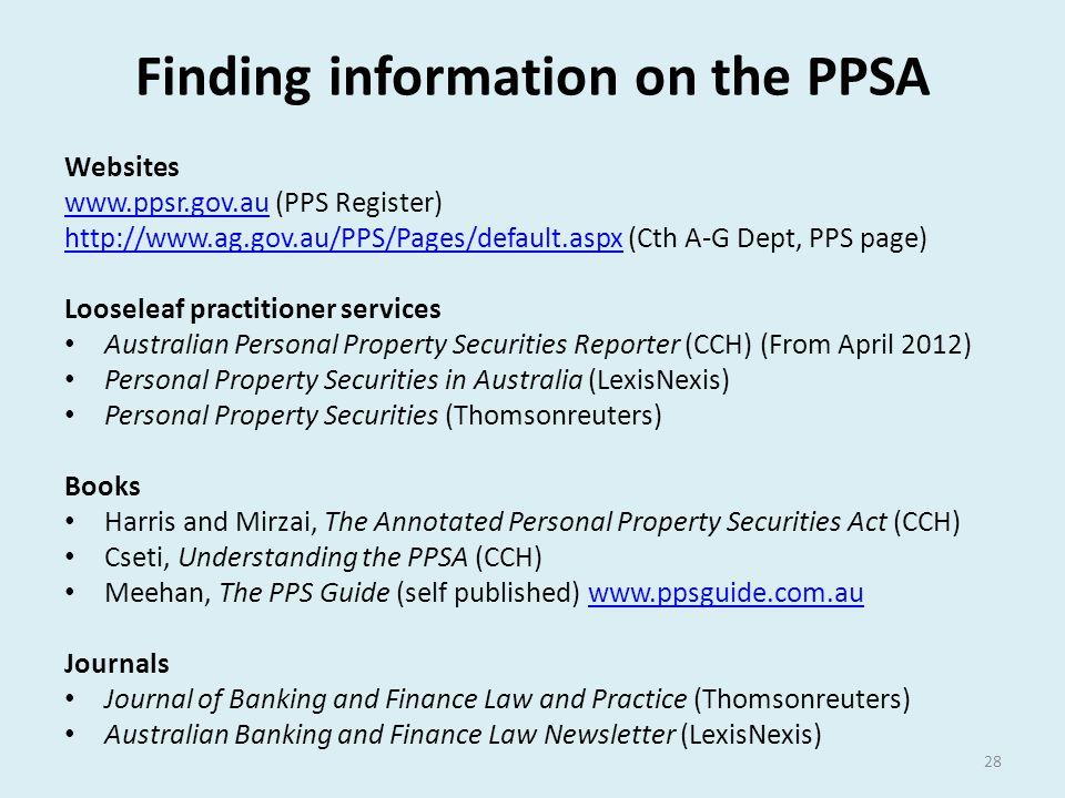 Finding information on the PPSA Websites www.ppsr.gov.auwww.ppsr.gov.au (PPS Register) http://www.ag.gov.au/PPS/Pages/default.aspxhttp://www.ag.gov.au