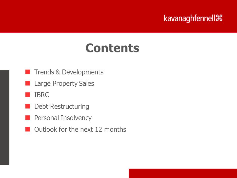 Trends & Developments Large Property Sales IBRC Debt Restructuring Personal Insolvency Outlook for the next 12 months Contents