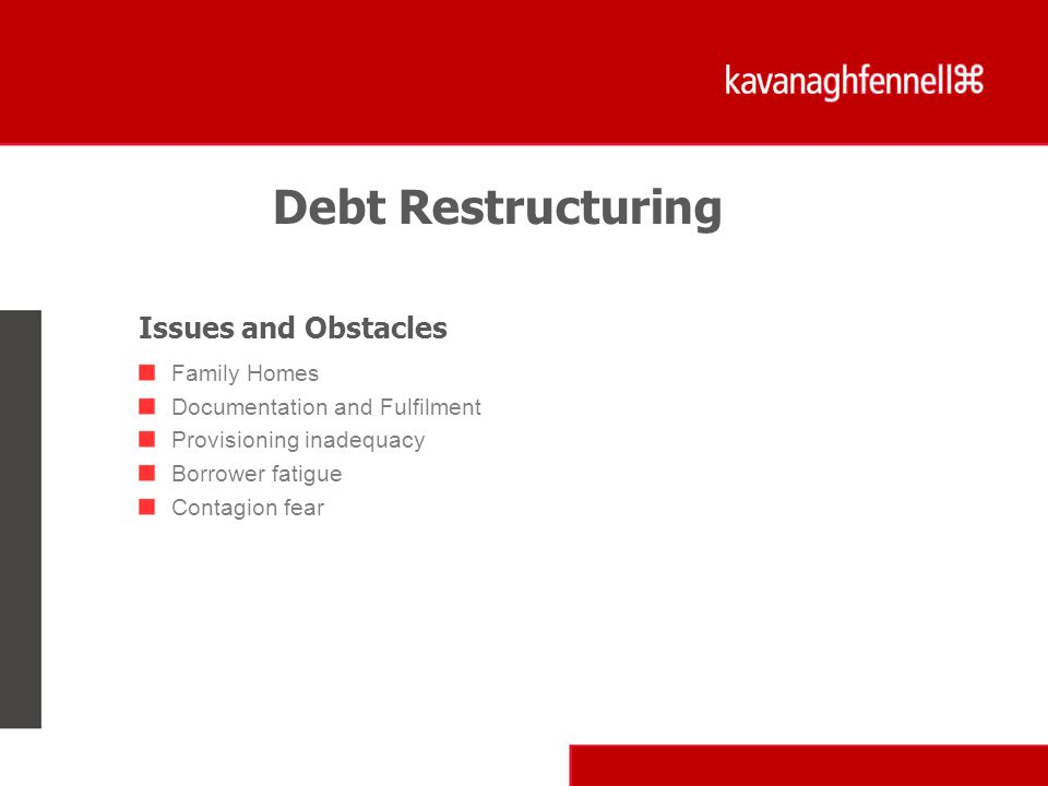 Debt Restructuring Issues and Obstacles Family Homes Documentation and Fulfilment Provisioning inadequacy Borrower fatigue Contagion fear