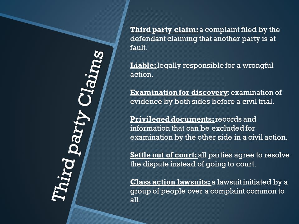 Third party Claims Third party claim: a complaint filed by the defendant claiming that another party is at fault.