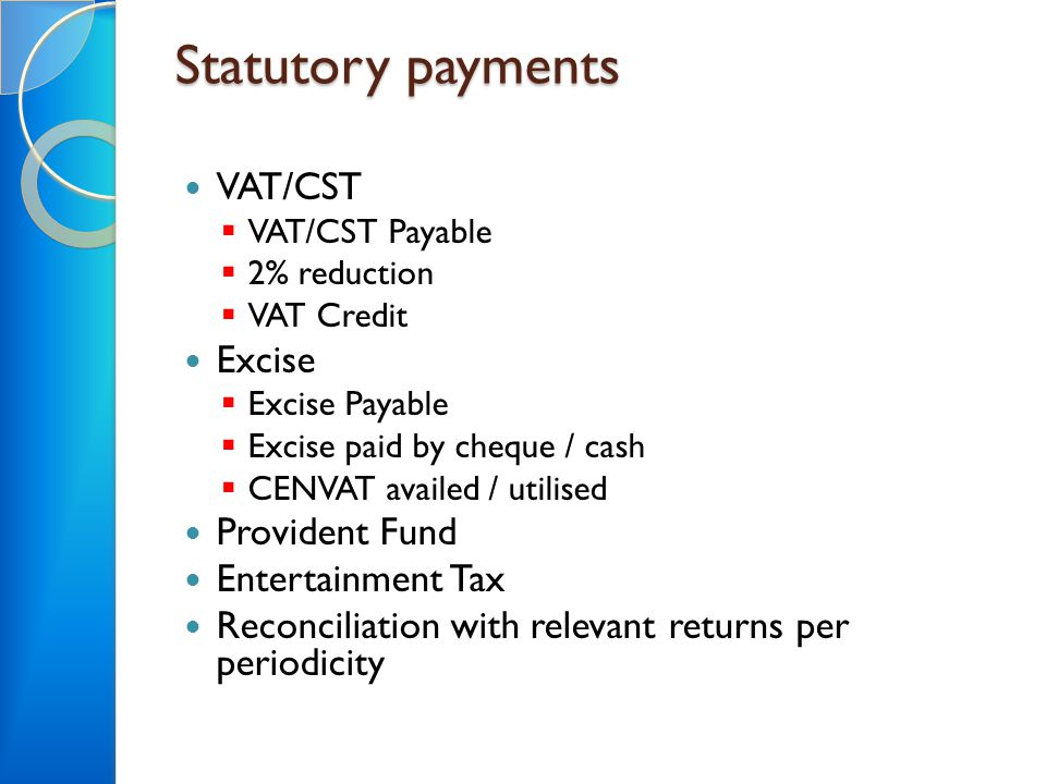 Statutory payments VAT/CST  VAT/CST Payable  2% reduction  VAT Credit Excise  Excise Payable  Excise paid by cheque / cash  CENVAT availed / uti