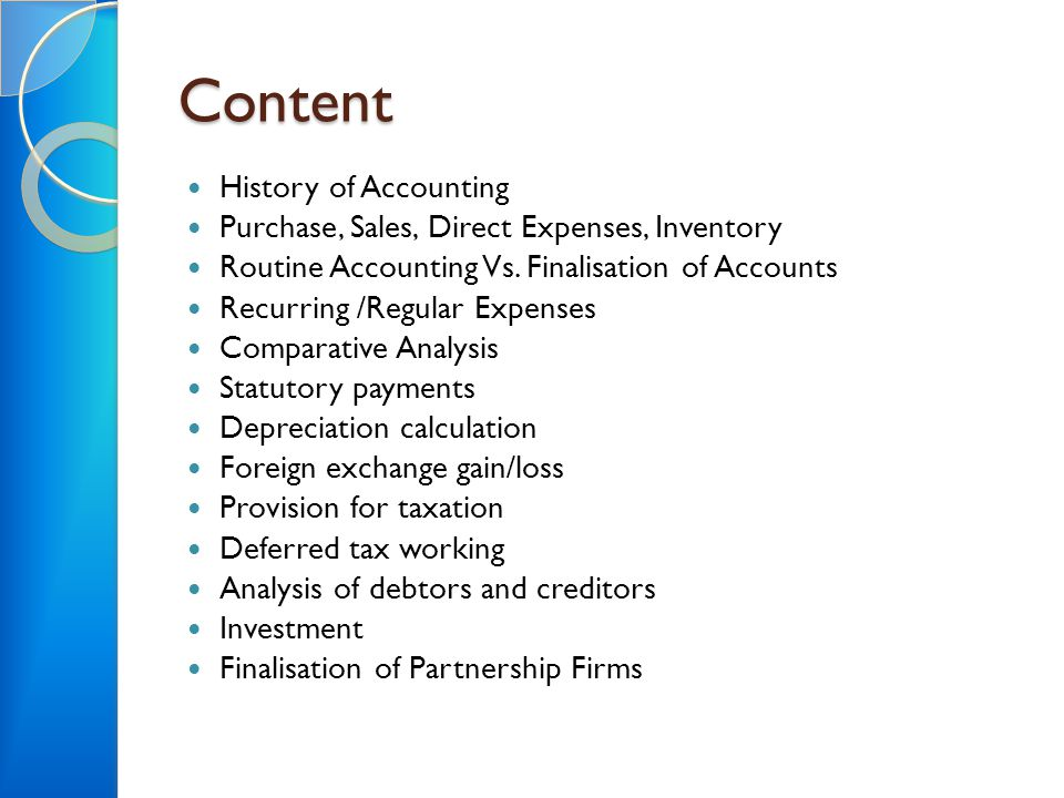 Content History of Accounting Purchase, Sales, Direct Expenses, Inventory Routine Accounting Vs. Finalisation of Accounts Recurring /Regular Expenses