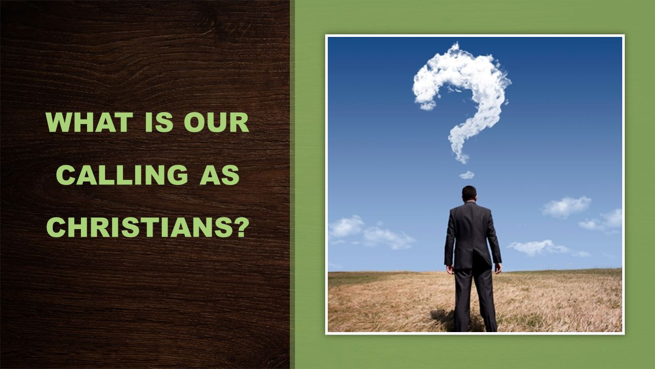 WHAT IS OUR CALLING AS CHRISTIANS